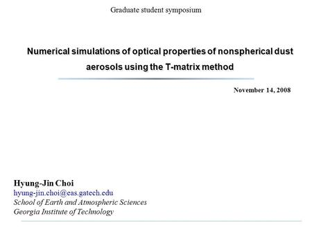 Numerical simulations of optical properties of nonspherical dust aerosols using the T-matrix method Hyung-Jin Choi School.