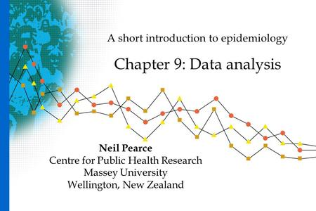 A short introduction to epidemiology Chapter 9: Data analysis Neil Pearce Centre for Public Health Research Massey University Wellington, New Zealand.