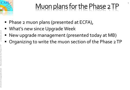 "25-Oct-2013 Upgrades Week ""Muon plans for the Phase 2 TP"" J. Hauser, UCLA  Phase 2 muon plans (presented at ECFA),  What's new since Upgrade Week  New."