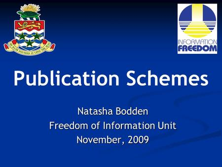 Publication Schemes Natasha Bodden Freedom of Information Unit November, 2009.