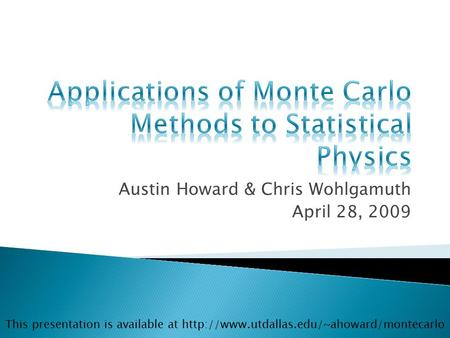 Austin Howard & Chris Wohlgamuth April 28, 2009 This presentation is available at
