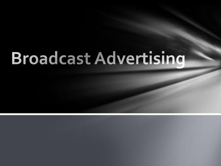 broadcast advertising is known as mass marketing since national or even worldwide audiences can be reached Broadcast advertising persuades consumers of.