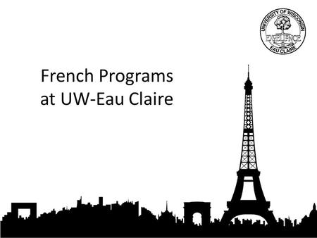 French Programs at UW-Eau Claire. Which program is best for you? Certificate, Minor, Major?