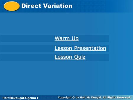 Holt McDougal Algebra 1 Direct Variation Holt Algebra 1 Lesson Quiz Lesson Quiz Lesson Presentation Lesson Presentation Warm Up Warm Up Holt McDougal Algebra.