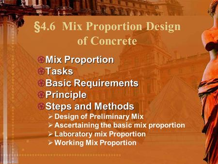  Mix Proportion  Tasks  Basic Requirements  Principle  Steps and Methods  Design of Preliminary Mix  Ascertaining the basic mix proportion  Laboratory.