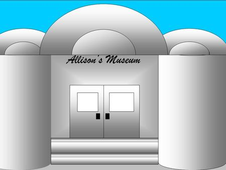 Allison's Museum. Aloha! Welcome to Allison's Museum you can do two things here. If you want to play the maze click Maze if you just want to look around.