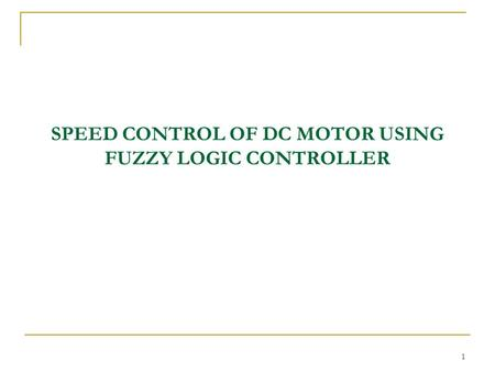 SPEED CONTROL OF DC MOTOR USING FUZZY LOGIC CONTROLLER