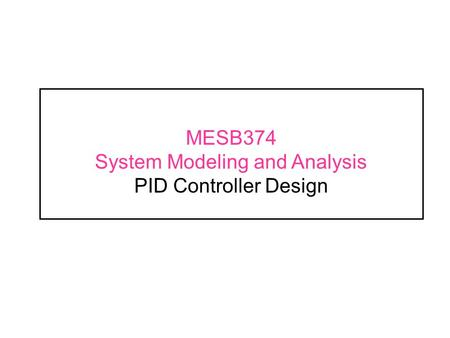 MESB374 System Modeling and Analysis PID Controller Design