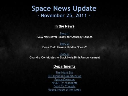 Space News Update - November 25, 2011 - In the News Story 1: Story 1: NASA Mars Rover Ready for Saturday Launch Story 2: Story 2: Does Pluto Have a Hidden.