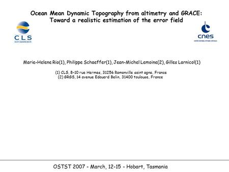 OSTST 2007 - March, 12-15 - Hobart, Tasmania Ocean Mean Dynamic Topography from altimetry and GRACE: Toward a realistic estimation of the error field Marie-Helene.