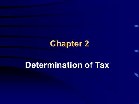 Chapter 2 Determination of Tax. Learning Objectives Use the tax formula to compute an individual's taxable income Determine the amount allowable for the.
