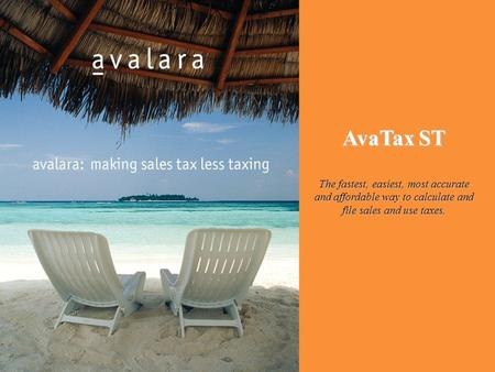 AvaTax ST The fastest, easiest, most accurate and affordable way to calculate and file sales and use taxes.