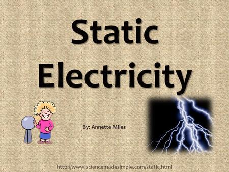 Static Electricity  By: Annette Miles.