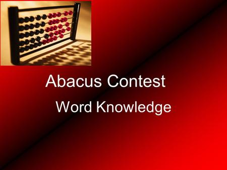 Abacus Contest Word Knowledge. These words are root words that have had a suffix added to them. Can you pick out the suffixes? Addition Subtraction Multiplication.