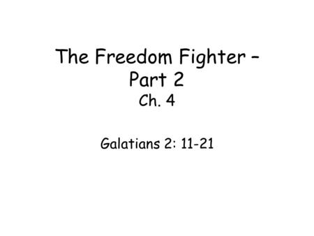 The Freedom Fighter – Part 2 Ch. 4 Galatians 2: 11-21.