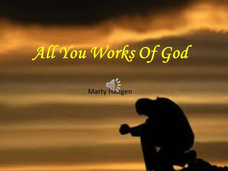 All You Works Of God Marty Haugen All you works of God.