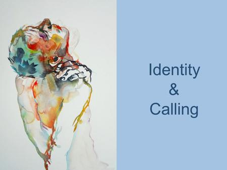 Identity & Calling. Struck by Grace The Gospel is about grace.