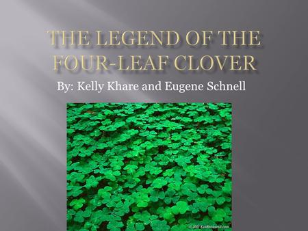 By: Kelly Khare and Eugene Schnell.  The four-leaf clover is a variation of a three-leaf clover.(1)  The four-leaf clover is formed through a somatic.