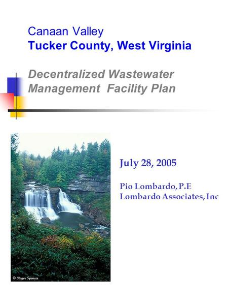 Canaan Valley Tucker County, West Virginia Decentralized Wastewater Management Facility Plan July 28, 2005 Pio Lombardo, P.E Lombardo Associates, Inc.