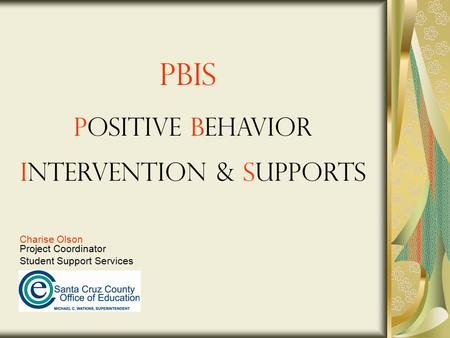 PBIS Charise Olson Project Coordinator Student Support Services Positive Behavior Intervention & Supports.