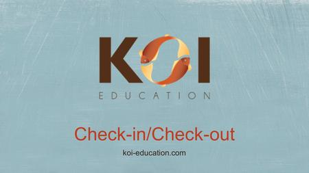 Check-in/Check-out koi-education.com. Students who are not successful with Tier 1 interventions alone, need additional behavioral supports.