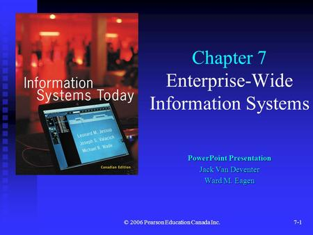 © 2006 Pearson Education Canada Inc.7-1 Chapter 7 Enterprise-Wide Information Systems PowerPoint Presentation Jack Van Deventer Ward M. Eagen.