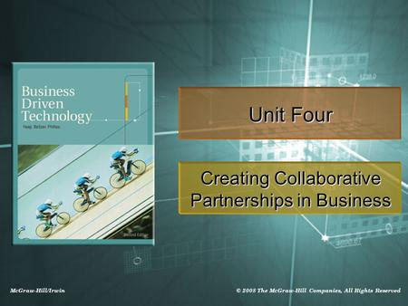 McGraw-Hill/Irwin © 2008 The McGraw-Hill Companies, All Rights Reserved Unit Four Creating Collaborative Partnerships in Business.
