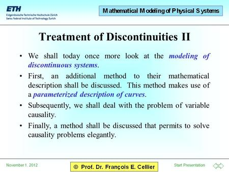 Start Presentation November 1, 2012 Treatment of Discontinuities II We shall today once more look at the modeling of discontinuous systems. First, an additional.
