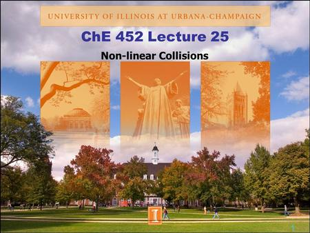 ChE 452 Lecture 25 Non-linear Collisions 1. Background: Collision Theory Key equation Method Use molecular dynamics to simulate the collisions Integrate.
