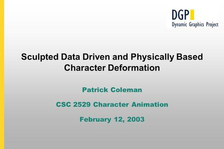 Sculpted Data Driven and Physically Based Character Deformation Patrick Coleman CSC 2529 Character Animation February 12, 2003.