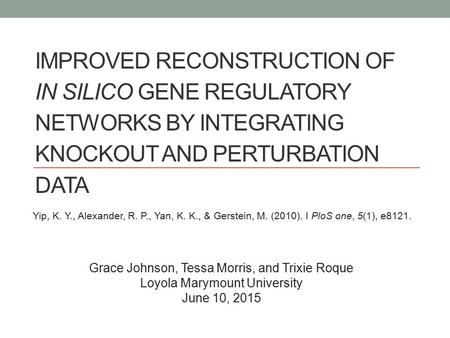 IMPROVED RECONSTRUCTION OF IN SILICO GENE REGULATORY NETWORKS BY INTEGRATING KNOCKOUT AND PERTURBATION DATA Yip, K. Y., Alexander, R. P., Yan, K. K., &