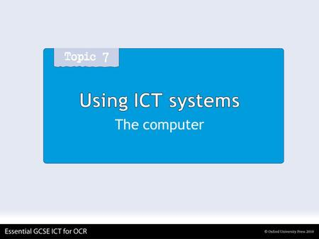 Using ICT systems The computer. Using ICT systems Computers in an ICT System Multiple computers, usually with username and password entry Looking after.
