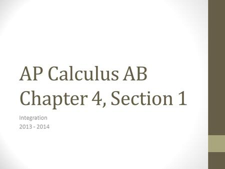 AP Calculus AB Chapter 4, Section 1 Integration 2013 - 2014.