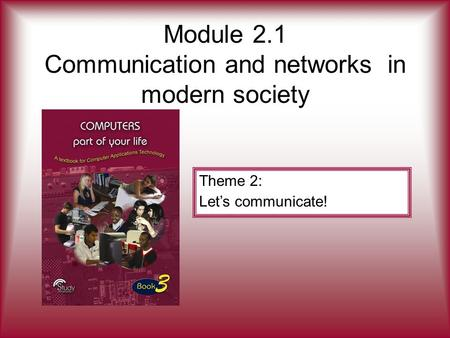 Module 2.1 Communication and networks in modern society Theme 2: Let's communicate!