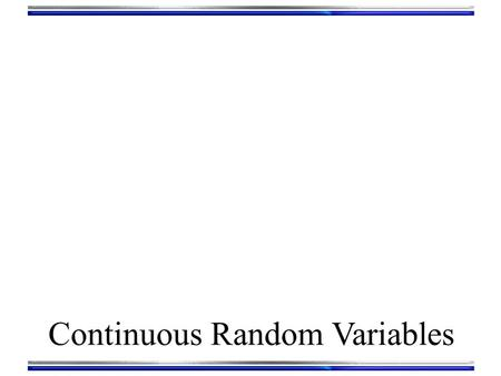 "Continuous Random Variables. Probability Density Function When plotted, discrete random variables (categories) form ""bars"" A bar represents the # of."