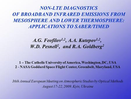 NON-LTE DIAGNOSTICS OF BROADBAND INFRARED EMISSIONS FROM MESOSPHERE AND LOWER THERMOSPHERE: APPLICATIONS TO SABER/TIMED A.G. Feofilov 1,2, A.A. Kutepov.