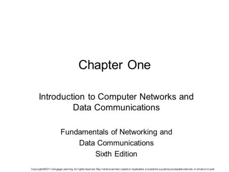 Chapter One Introduction to Computer Networks and Data Communications Fundamentals of Networking and Data Communications Sixth Edition Copyright ©2011.