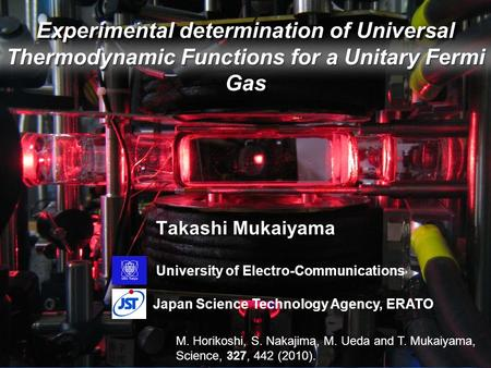 Experimental determination of Universal Thermodynamic Functions for a Unitary Fermi Gas Takashi Mukaiyama Japan Science Technology Agency, ERATO University.