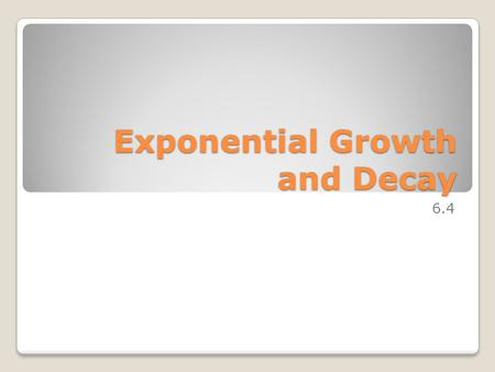 Exponential Growth and Decay 6.4. Separation of Variables When we have a first order differential equation which is implicitly defined, we can try to.