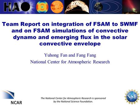 Team Report on integration of FSAM to SWMF and on FSAM simulations of convective dynamo and emerging flux in the solar convective envelope Yuhong Fan and.