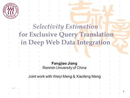 1 Selectivity Estimation for Exclusive Query Translation in Deep Web Data Integration Fangjiao Jiang Renmin University of China Joint work with Weiyi Meng.