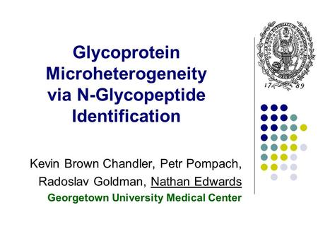 Glycoprotein Microheterogeneity via N-Glycopeptide Identification Kevin Brown Chandler, Petr Pompach, Radoslav Goldman, Nathan Edwards Georgetown University.