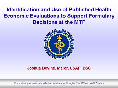 Promoting high quality, cost effective drug therapy throughout the Military Health System Identification and Use of Published Health Economic Evaluations.