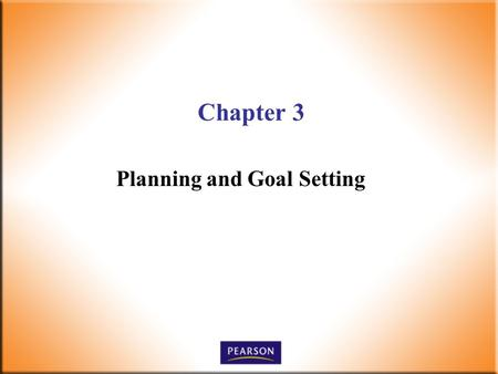 Chapter 3 Planning and Goal Setting. 2 Supervision Today! 6 th Edition Robbins, DeCenzo, Wolter © 2010 Pearson Higher Education, Upper Saddle River, NJ.