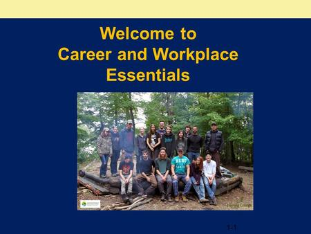 1-1 Welcome to Career and Workplace Essentials. What's in it for you? In the Career and Workplace Essentials In the Career and Workplace Essentials course.