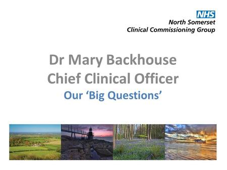 Dr Mary Backhouse Chief Clinical Officer Our 'Big Questions'