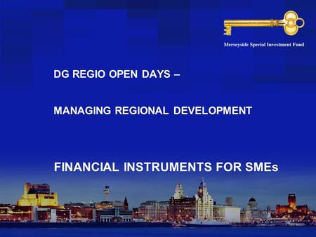 DG REGIO OPEN DAYS – MANAGING REGIONAL DEVELOPMENT FINANCIAL INSTRUMENTS FOR SMEs.