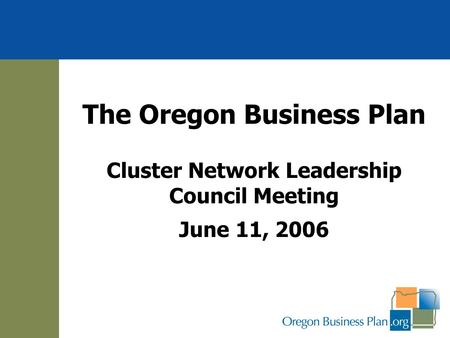 The Oregon Business Plan Cluster Network Leadership Council Meeting June 11, 2006.