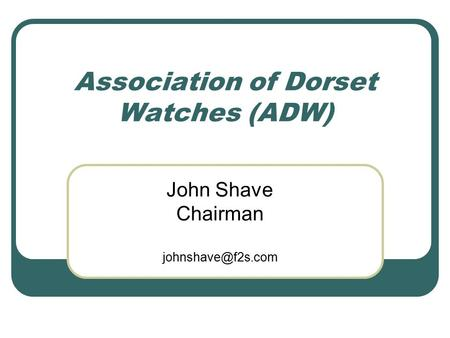 Association of Dorset Watches (ADW) John Shave Chairman