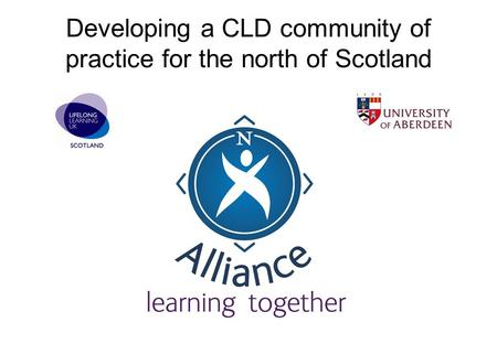 Developing a CLD community of practice for the north of Scotland.